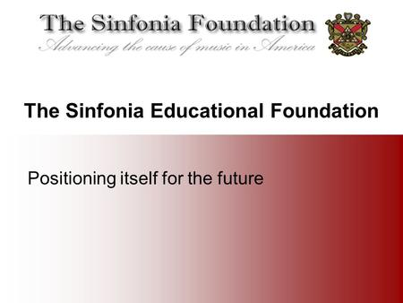The Sinfonia Educational Foundation Positioning itself for the future.