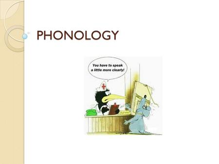 PHONOLOGY. What is phonology? Phonology is the study of how sounds are organized and used in natural languages. The phonological system of a language.