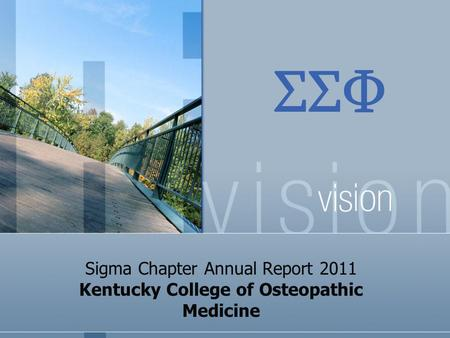 ΣΣΦ Sigma Chapter Annual Report 2011 Kentucky College of Osteopathic Medicine.