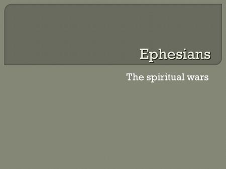 The spiritual wars Ephesians.  Ephesus Capital of western Turkey Financial center of Asia Minor Temple of Artemis (one of seven wonders of the world)