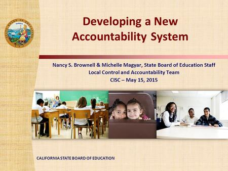 CALIFORNIA STATE BOARD OF EDUCATION Developing a New Accountability System Nancy S. Brownell & Michelle Magyar, State Board of Education Staff Local Control.