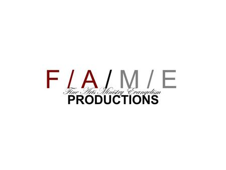 F / A / M / E Fine Arts Ministry Evangelism PRODUCTIONS.