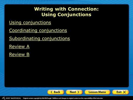 Writing with Connection: Using Conjunctions Using conjunctions Coordinating conjunctions Subordinating conjunctions Review A Review B.