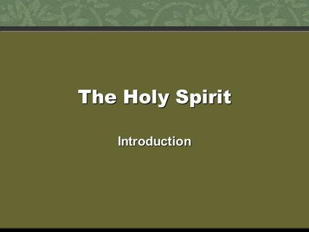 The Holy Spirit Introduction. The prominence of the Spirit In the Old TestamentIn the Old Testament –Mentioned 88 times –Referred to in 23 books out of.