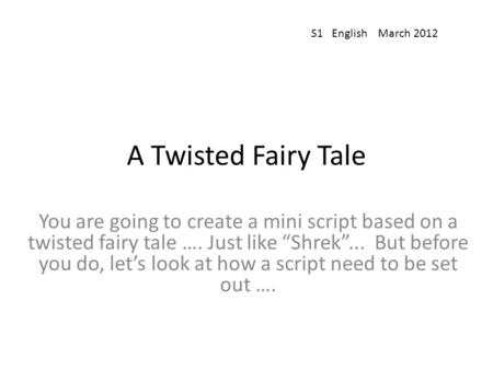 "A Twisted Fairy Tale You are going to create a mini script based on a twisted fairy tale …. Just like ""Shrek""... But before you do, let's look at how a."