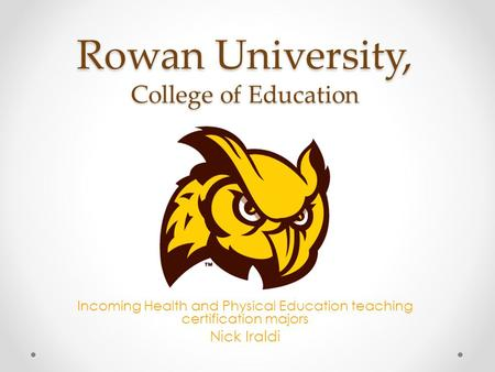 Rowan University, College of Education Incoming Health and Physical Education teaching certification majors Nick Iraldi.