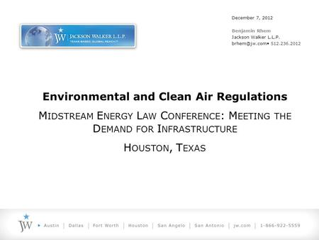Environmental and Clean Air Regulations M IDSTREAM E NERGY L AW C ONFERENCE : M EETING THE D EMAND FOR I NFRASTRUCTURE H OUSTON, T EXAS December 7, 2012.