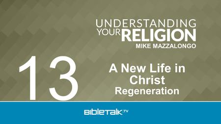 MIKE MAZZALONGO A New Life in Christ Regeneration 13.
