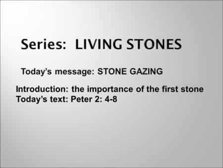 Introduction: the importance of the first stone Today's text: Peter 2: 4-8.