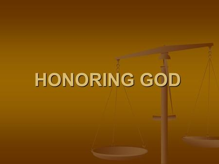 HONORING GOD. What is Honor? Respect? Is it more than Respect? Respect? Is it more than Respect? - Honor is defined as an act of worshiping a superior.