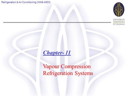 Refrigeration & Air Conditioning (MAB-4533) Chapter- 11 Vapour Compression Refrigeration Systems.