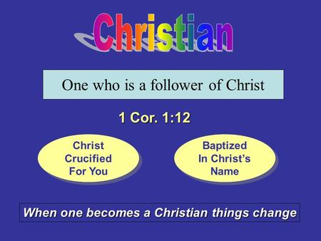 One who is a follower of Christ 1 Cor. 1:12 Christ Crucified For You Christ Crucified For You Baptized In Christ's Name Baptized In Christ's Name When.