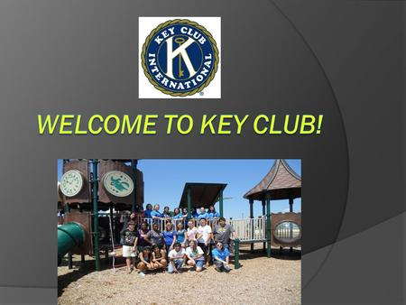What is Key Club?  Key Club is the oldest and largest service program for high school students  Key Club is a student-led organization that teaches.