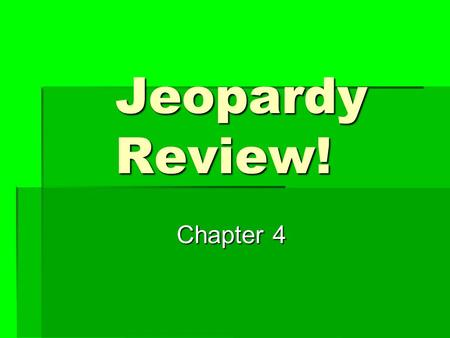 Jeopardy Review! Chapter 4. $200 $400 $500 $1000 $100 $200 $400 $500 $1000 $100 $200 $400 $500 $1000 $100 $200 $400 $500 $1000 $100 $200 $400 $500 $1000.