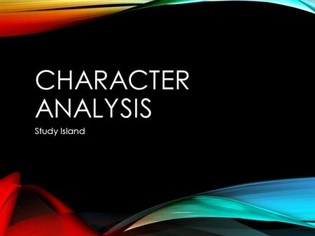 CHARACTER ANALYSIS Study Island. TRAIT a special quality or something special about someone's personality. examples: hair color, eye color, height, weight,