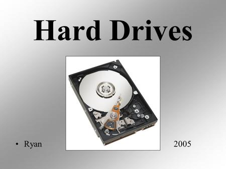 "Hard Drives Ryan2005. What it Does Stores info magnetically hard ""platter"" holds info."