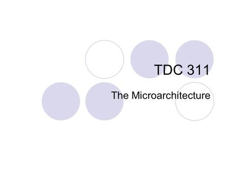 TDC 311 The Microarchitecture. Introduction As mentioned earlier in the class, one Java statement generates multiple machine code statements Then one.