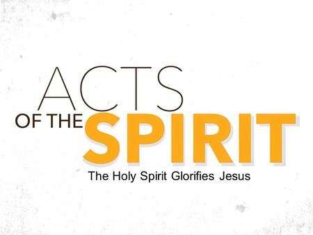 The Holy Spirit Glorifies Jesus. Why has God given us His Spirit? Is it so we can go to heaven? Is it so we can bear fruit? John 16:14 He will glorify.