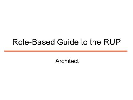 Role-Based Guide to the RUP Architect. 2 Mission of an Architect A software architect leads and coordinates technical activities and artifacts throughout.