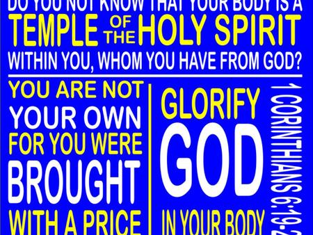 BODY BY GOD I Corinthians 6:19-20 Don't you realize that your body is the temple of the Holy Spirit, who lives in you and was given to you by God? You.