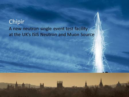 Chipir A new neutron single event test facility at the UK's ISIS Neutron and Muon Source.