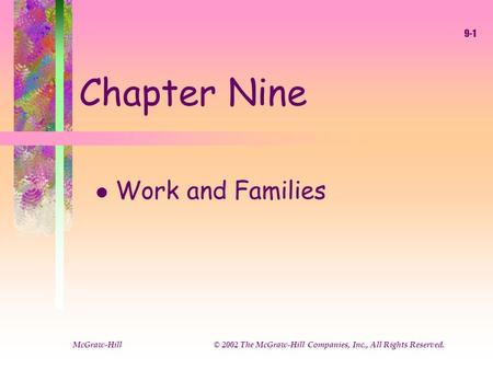 McGraw-Hill © 2002 The McGraw-Hill Companies, Inc., All Rights Reserved. 9-1 Chapter Nine l Work and Families.