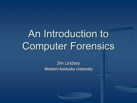An Introduction to Computer Forensics Jim Lindsey Western Kentucky University.