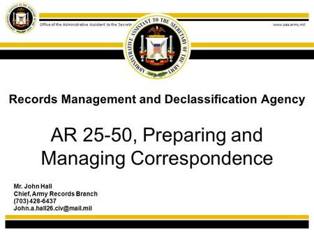Office of the Administrative Assistant to the Secretary of the Army www.oaa.army.mil AR 25-50, Preparing and Managing Correspondence Records Management.