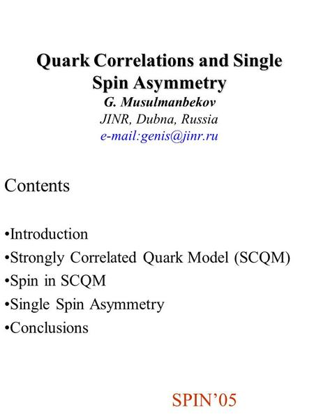 Quark Correlations and Single Spin Asymmetry Quark Correlations and Single Spin Asymmetry G. Musulmanbekov JINR, Dubna, Russia Contents.