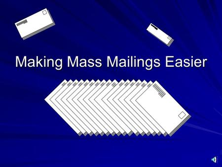 Making Mass Mailings Easier Using the Mail Merge Feature in Microsoft Word.