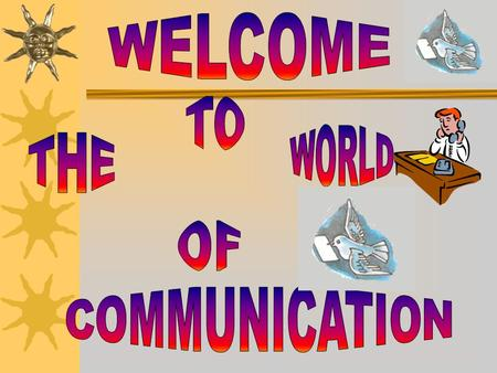 WELCOME TO WORLD THE OF COMMUNICATION.