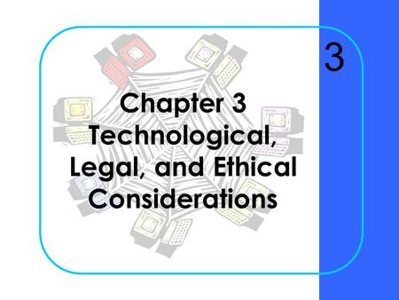 Chapter 3 Technological, Legal, and Ethical Considerations 3.