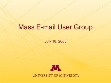 Mass E-mail User Group July 18, 2008. Today's Agenda I Quickly –Privacy policy –Central e-mail opt-out system –Solicitations & surveys –Large numbers.