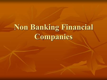 Non Banking Financial Companies. Structure Registered with and regulated by RBI Registered with and regulated by RBI LC, IC, ELC, HPFC, RNBC LC, IC, ELC,