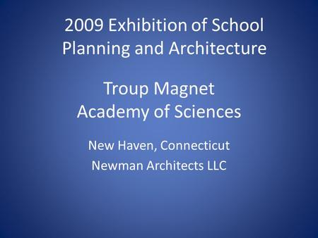 Troup Magnet Academy of Sciences New Haven, Connecticut Newman Architects LLC 2009 Exhibition of School Planning and Architecture.