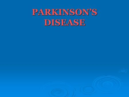 PARKINSON'S DISEASE. ETIOLOGY 1) Idiopathic 2)Exposure to : neurotoxin Oxidative stress Drugs Oxidative stress Drugs 3)Genetic factors. 3)Genetic factors.