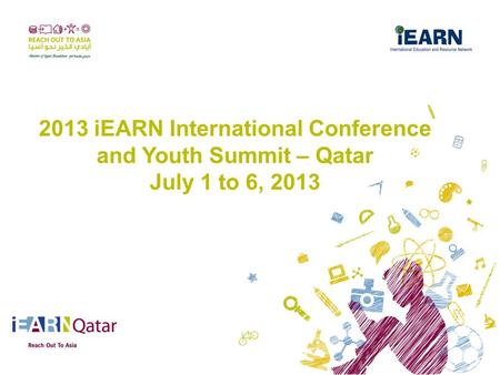 2013 iEARN International Conference and Youth Summit – Qatar July 1 to 6, 2013.
