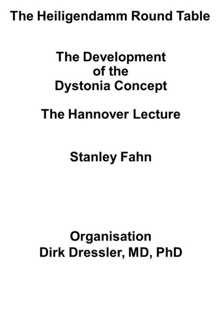 The Development of the Dystonia Concept The Hannover Lecture Stanley Fahn The Heiligendamm Round Table Organisation Dirk Dressler, MD, PhD.
