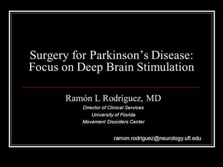 Surgery for Parkinson's Disease: Focus on Deep Brain Stimulation Ramón L Rodríguez, MD Director of Clinical Services University of Florida Movement Disorders.