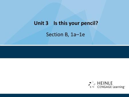 Unit 3 Is this your pencil? Section B, 1a–1e. Topic: Things in the classroom Language goals: Identify ownership Target language: Is this your pencil?
