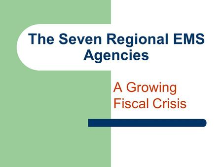 The Seven Regional EMS Agencies A Growing Fiscal Crisis.