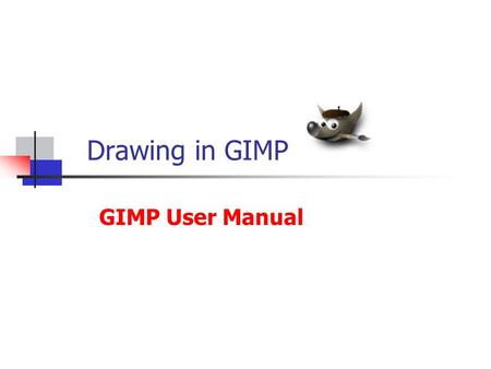 Drawing in GIMP GIMP User Manual. Lesson Overview Understand how new graphical content can created by combining free-hand techniques with existing image.