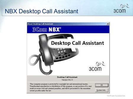 Software Accessories NBX Desktop Call Assistant Software Accessories Desktop Call Assistant (DCA) Personal inbound and outbound call logs with caller.