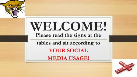 WELCOME! Please read the signs at the tables and sit according to YOUR SOCIAL MEDIA USAGE!