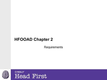 HFOOAD Chapter 2 Requirements. We create software for a reason. We create software fro people. We need to know what the people want in the software we.