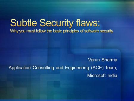 Varun Sharma Application Consulting and Engineering (ACE) Team, Microsoft India.