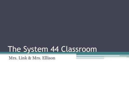 The System 44 Classroom Mrs. Link & Mrs. Ellison.
