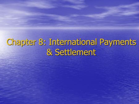 Chapter 8: International Payments & Settlement