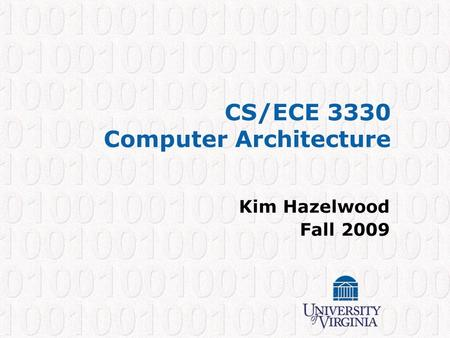 CS/ECE 3330 Computer Architecture Kim Hazelwood Fall 2009.
