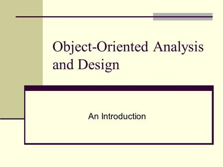 Object-Oriented Analysis and Design An Introduction.